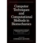 Biomechanical Systems: Computer Techniques and Computational Methods in Biomechanics Volume 1 by Cornelius T. Leondes