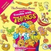 The Berenstain Bears and the Trouble with Things by Jan Berenstain