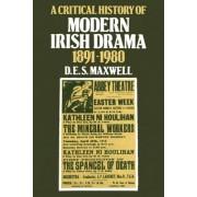 A Critical History of Modern Irish Drama 1891-1980 by D. E. S. Maxwell