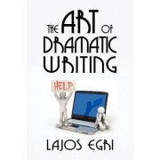 The Art of Dramatic Writing by Egri Lajos