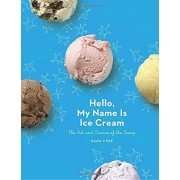 Dana Cree Hello, My Name is Ice Cream: The Art and Science of the Scoop