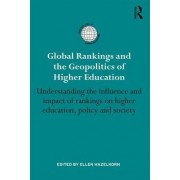 Global Rankings and the Geopolitics of Higher Education: Understanding the Influence and Impact of Rankings on Higher Education, Policy and Society