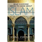 What Everyone Needs to Know about Islam by John L. Esposito