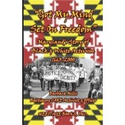 Got My Mind Set on Freedom Maryland's Story of Black & White Activism, 1663-2000 by Professor Barbara Mills