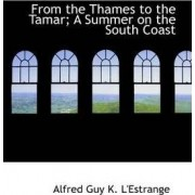 From the Thames to the Tamar; A Summer on the South Coast by Alfred Guy K L'Estrange