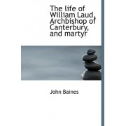 The Life of William Laud, Archbishop of Canterbury, and Martyr by D Professor of Egyptology John Baines