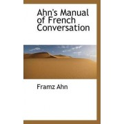 Ahn's Manual of French Conversation by Framz Ahn