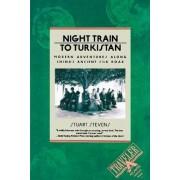 Night Train to Turkistan: Modern Adventures along China's Ancient Silk Road by Stuart Stevens