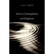 Action, Contemplation, and Happiness by C. D. C. Reeve