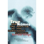 True Names: and the Opening of the Cyberspace Frontier by Vernor Vinge
