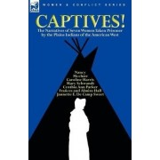 Captives! the Narratives of Seven Women Taken Prisoner by the Plains Indians of the American West by Cynthia Ann Parker