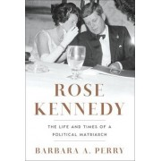 Rose Kennedy the Life and Times of a Political Matriarch by Barbara A. Perry