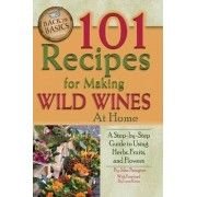 101 Recipes for Making Wild Wines at Home by Jr. John Peragine