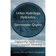 Urban Hydrology, Hydraulics, and Stormwater Quality by A. Osman H. Akan