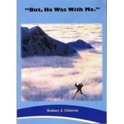 But, He Was with Me by Rodney J. Osborne