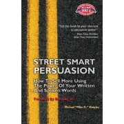 Street Smart Persuasion by Michael J Dolpies