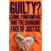 Guilty? Crime, Punishment, and the Changing Nature of Justice by Teri Kanefield