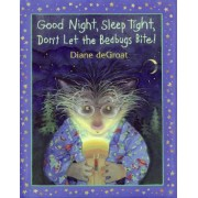 Good Night, Sleep Tight, Don't Let the Bedbugs Bite! by Diane Degroat