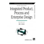 Integrated Product, Process and Enterprise Design by Ben Wang