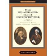 When Benjamin Franklin Met the Reverend Whitefield by Peter Charles Hoffer