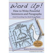 Word Up! How to Write Powerful Sentences and Paragraphs (and Everything You Build from Them) by Marcia Riefer Johnston