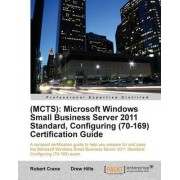 MCTS: Windows Small Business Server 2011 Standard, Configuring(70-169) Certification Guide by Drew Hills