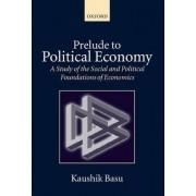 Prelude to Political Economy by Professor of Economics and C Marks Professor Department of Economics and Director Program on Comparative Economic Development Kaushik Basu