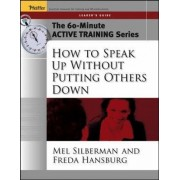 How to Speak Up without Putting Others Down: Leader's Guide by Mel Silberman