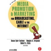 Media Promotion and Marketing for Broadcasting, Cable and the Internet by Susan Tyler Eastman