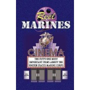 Reel Marines - The Fifty-One Most Important Films about the United States Marine Corps by Andrew Anthony Bufalo