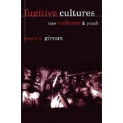 Fugitive Cultures by Henry A. Giroux