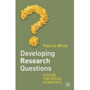 Developing Research Questions by Patrick White