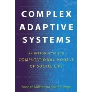 Complex Adaptive Systems: An Introduction to Computational Models of Social Life by John H. Miller