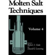 Molten Salt Techniques: v. 4 by Robert J. Gale