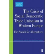 The Crisis of Social Democratic Trade Unionism in Western Europe by Martin Upchurch
