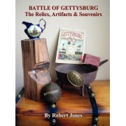 Battle of Gettysburg - The Relics, Artifacts & Souvenirs by Robert Jones