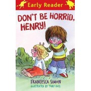 Don't be Horrid, Henry!: Book 1 by Francesca Simon