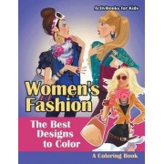 Women's Fashion, the Best Designs to Color, a Coloring Book by Activibooks For Kids