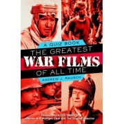 The Greatest War Films of All Time by Andrew J. Rausch