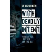 With Deadly Intent by K. A. Richardson