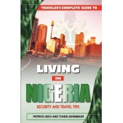 Traveler's Guide to Living in Nigeria: Security and Travel Tips by Patrick Keku