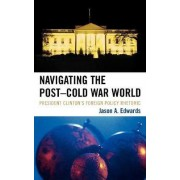 Navigating the Post-Cold War World by Jason A. Edwards