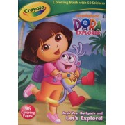 Dora the Explorer Crayola Coloring Book with 50 Stickers ~ Grab Your Backpack and Lets Explore! (2013)