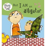 But I Am an Alligator by Lauren Child
