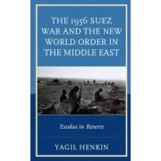 The 1956 Suez War and the New World Order in the Middle East by Yagil Henkin