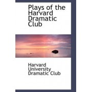 Plays of the Harvard Dramatic Club by Harvard University Dramatic Club