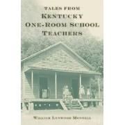 Tales from Kentucky One-Room School Teachers by William Lynwood Montell