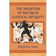 The Invention of Racism in Classical Antiquity by Benjamin Isaac