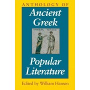 Anthology of Ancient Greek Popular Literature by William Hansen