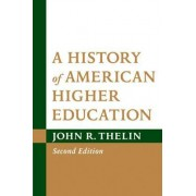 A History of American Higher Education by John R. Thelin
